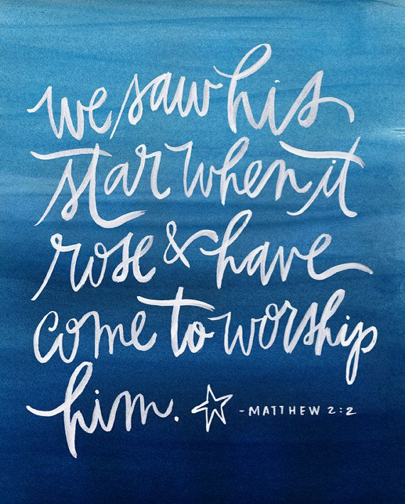 We saw HIS star when it rose and have come to worship HIM. * Matthew 2:10