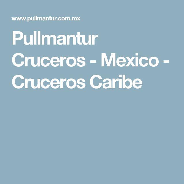 Pullmantur Cruceros - Mexico - Cruceros Caribe