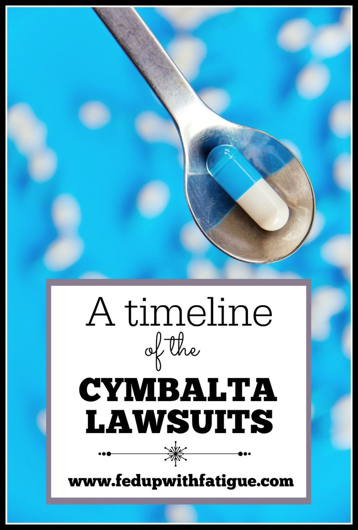 A timeline of the Cymbalta lawsuits | Thousands of former Cymbalta users are suing Eli Lilly & Company, claiming the drugmaker didn't fully disclose the severity of the drug's withdrawal symptoms. FedUpwithFatigue.com summarizes the cases that have gone to court so far and their outcomes. http://fedupwithfatigue.com/?p=954