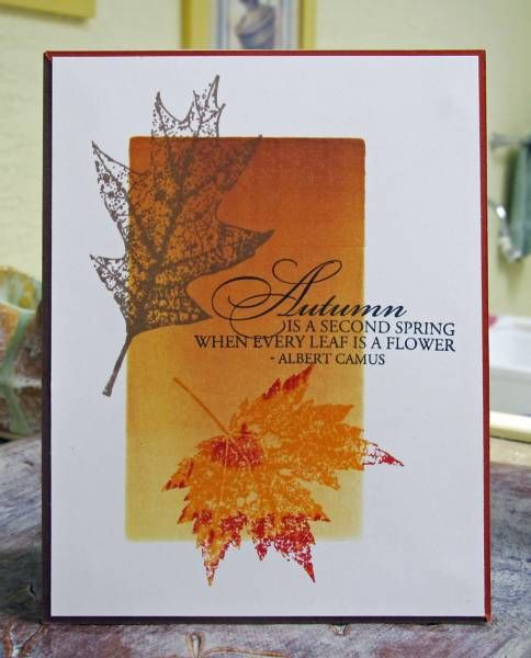 one layer card in Fall colors...masked area brayered with warm colors...leaves inked in thumping method stamped on top...lovely Fall quote to match the images...