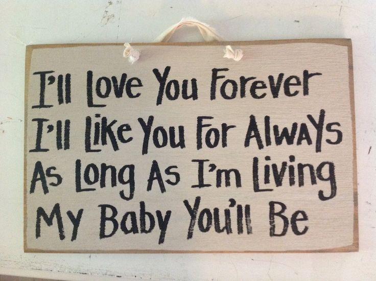 Eu vou te amar pra sempre. Eu vou gostar de você pra sempre. Enquanto você for meu bebê.