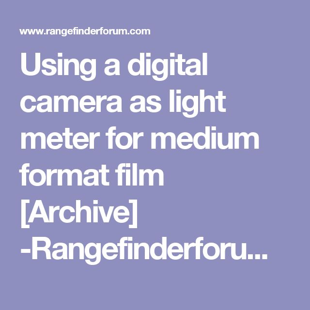 Using a digital camera as light meter for medium format film [Archive]  -Rangefinderforum.com /// You did not mention what kind of film you're shooting.  For negative film, color or b&w, expose +1 stop. For slide film -.7 stop.