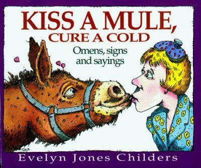 Title: Kiss a mule, cure a cold : omens, signs, and sayings / Evelyn Jones Childers ; illustrated by Tim Lee. Author: Childers, Evelyn Jones. Imprint: Atlanta, Ga. : Peachtree Publishers, c1988. Courtesy of The New York Public Library (USA).  www.nypl.org