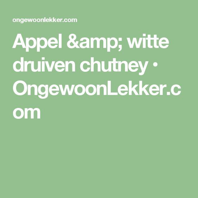 Appel & witte druiven chutney • OngewoonLekker.com