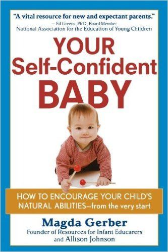 Your Self-Confident Baby: How to Encourage Your Child's Natural Abilities -- From the Very Start: Magda Gerber, Allison Johnson: 9781118158791: Amazon.com: Books