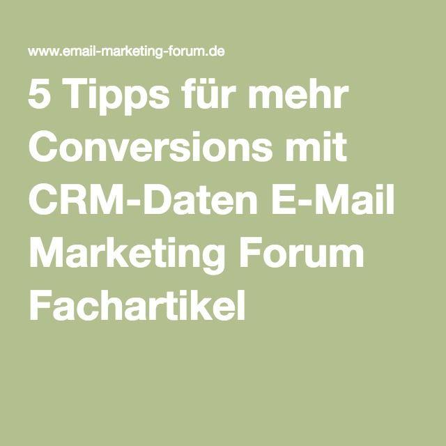 5 Tipps für mehr Conversions mit CRM-Daten E-Mail Marketing Forum Fachartikel