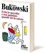 Evita lo specchio e non guardare quando tiri la catena, Bukowski Charles