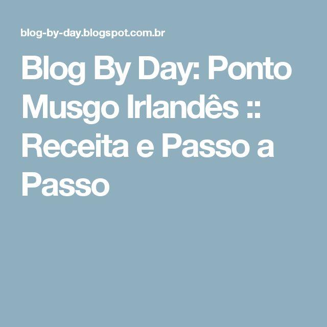 Blog By Day: Ponto Musgo Irlandês :: Receita e Passo a Passo