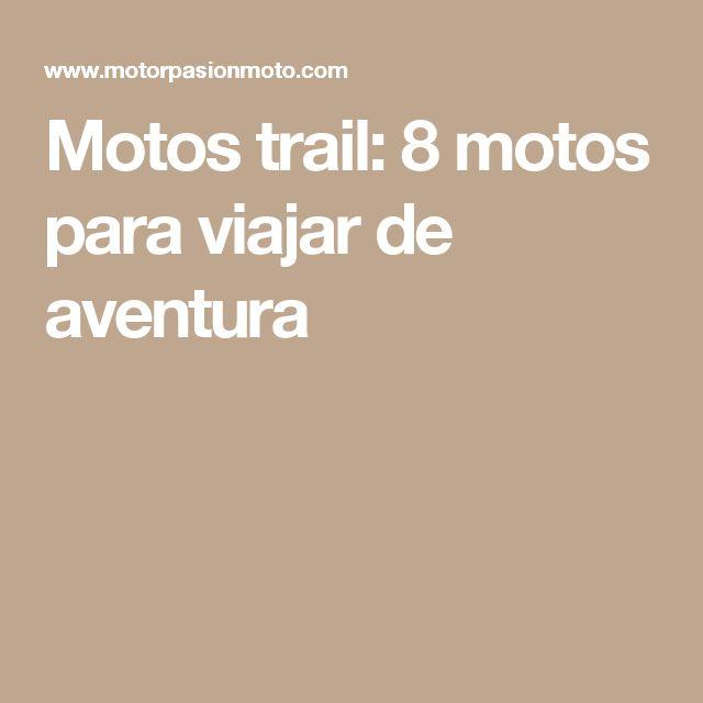 Motos trail: 8 motos para viajar de aventura