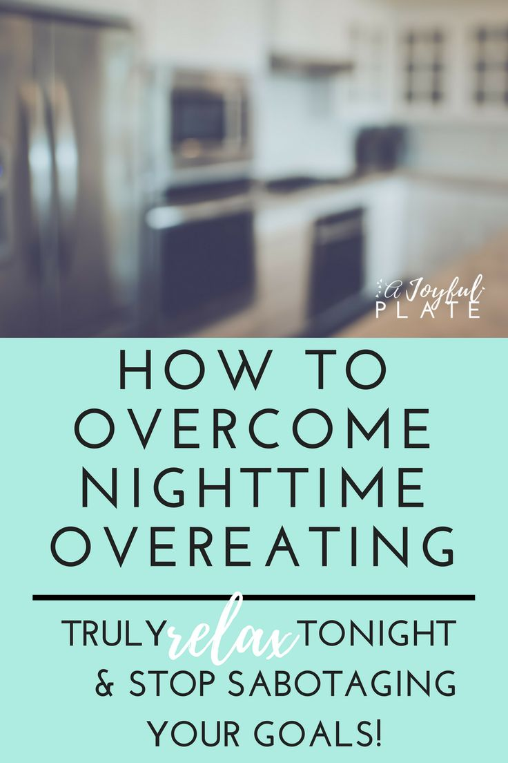 Stop Overeating at Night |www.AJoyfulPlate.com