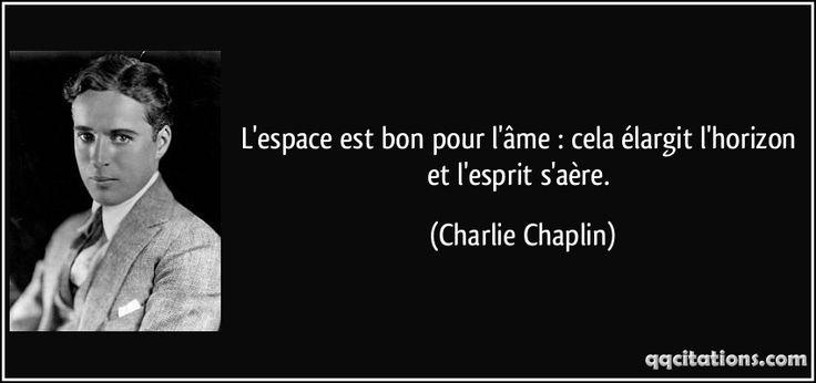L'espace est bon pour l'âme : cela élargit l'horizon et l'esprit s'aère. (Charlie Chaplin) #citations #CharlieChaplin