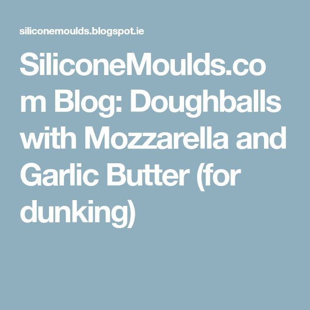 SiliconeMoulds.com Blog: Doughballs with Mozzarella and Garlic Butter (for dunking)