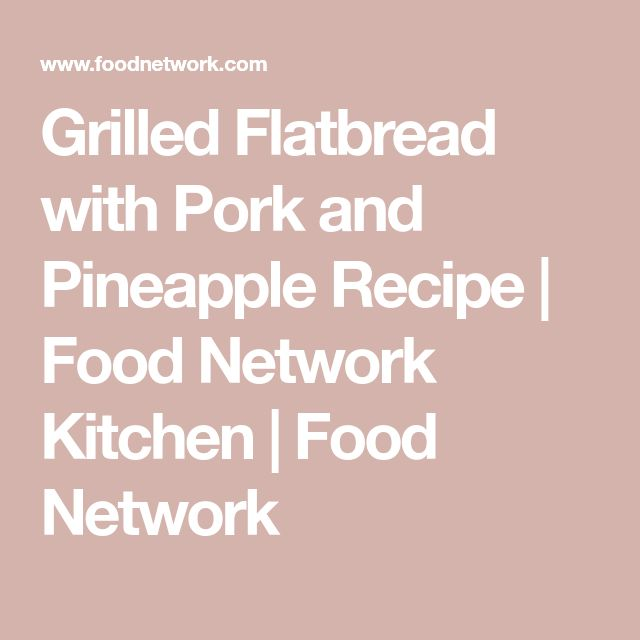 Grilled Flatbread with Pork and Pineapple Recipe | Food Network Kitchen | Food Network