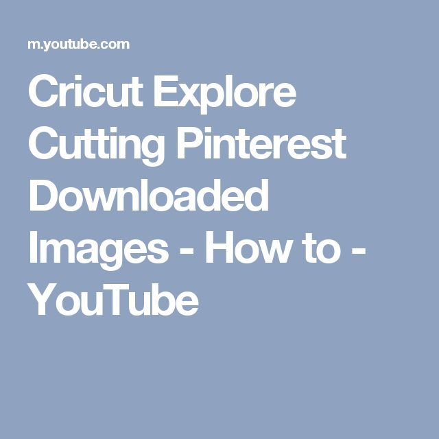 Cricut Explore Cutting Pinterest Downloaded Images - How to - YouTube