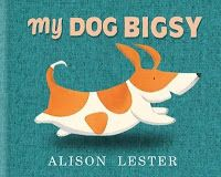 My Dog Bigsy by Alison Lester. Book Week 2016 / Book of the Year Notables List / Early Childhood. Miss Jenny's Classroom