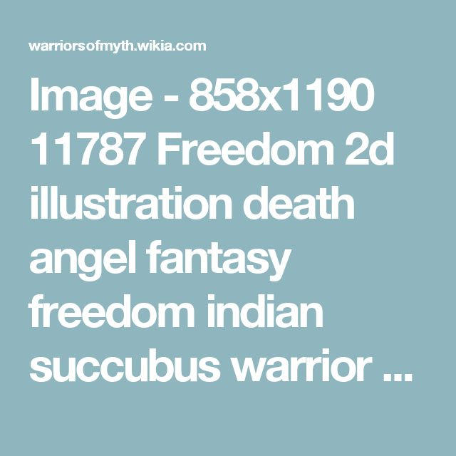 Image - 858x1190 11787 Freedom 2d illustration death angel fantasy freedom indian succubus warrior picture image digi.jpg | Warriors Of Myth Wiki | Fandom powered by Wikia