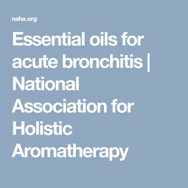 Essential oils for acute bronchitis   National Association for Holistic Aromatherapy