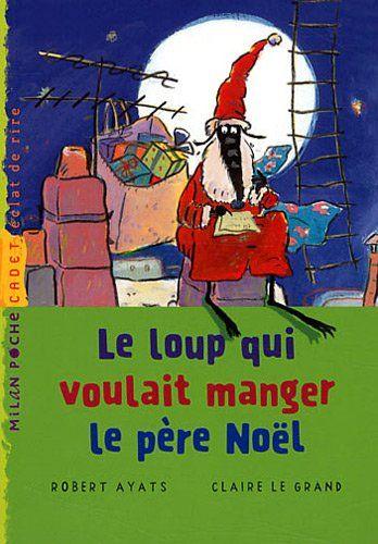Le loup qui voulait manger le père Noël de Robert Ayats, Claire Le Grand