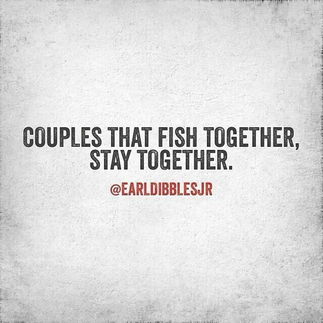 Couples That Fish Together Stay Together Born Country Pinterest Adorable Love Fishing Quotes