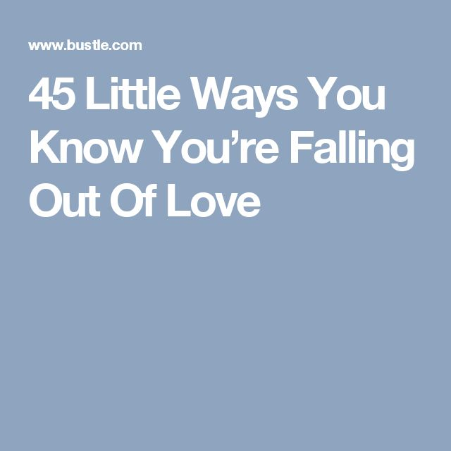 45 Little Ways You Know You're Falling Out Of Love