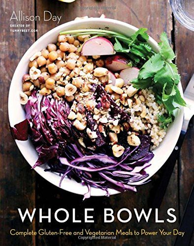 Whole Bowls: Complete Gluten-Free and Vegetarian Meals to...
