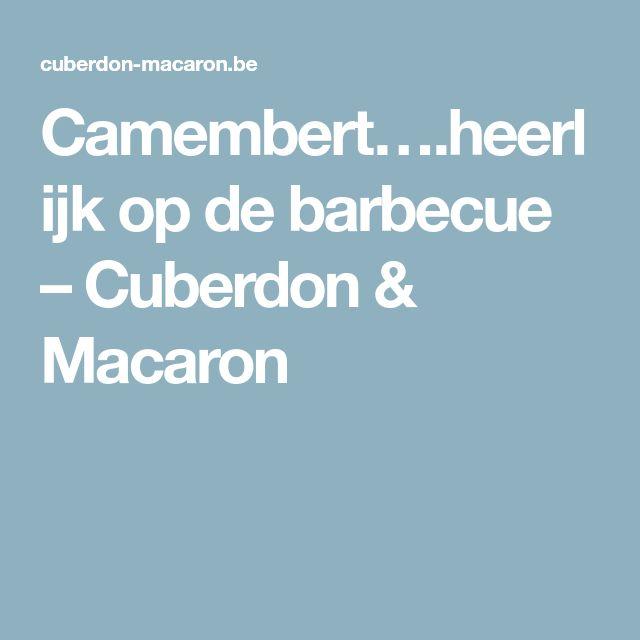 Camembert….heerlijk op de barbecue – Cuberdon & Macaron