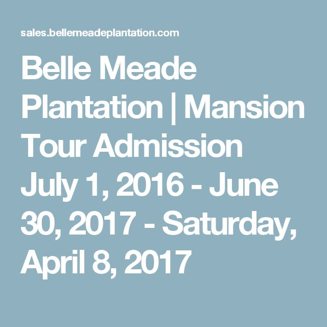 Belle Meade Plantation | Mansion Tour Admission July 1, 2016 - June 30, 2017 - Saturday, April 8, 2017