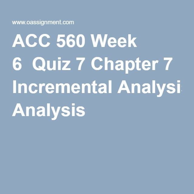 incremental analysis team a week 6 Acc 561 week 6 (incremental analysis) incremental analysis is considered to be more economical than a comprehensive analysis, while being just as effective do you agree or disagree.