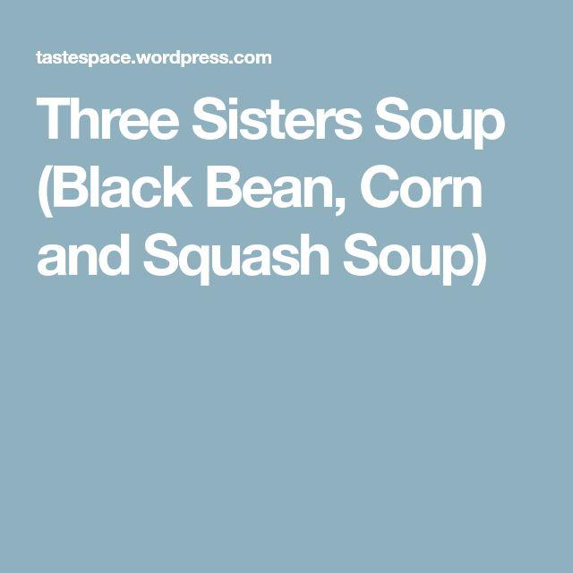 Three Sisters Soup (Black Bean, Corn and Squash Soup)
