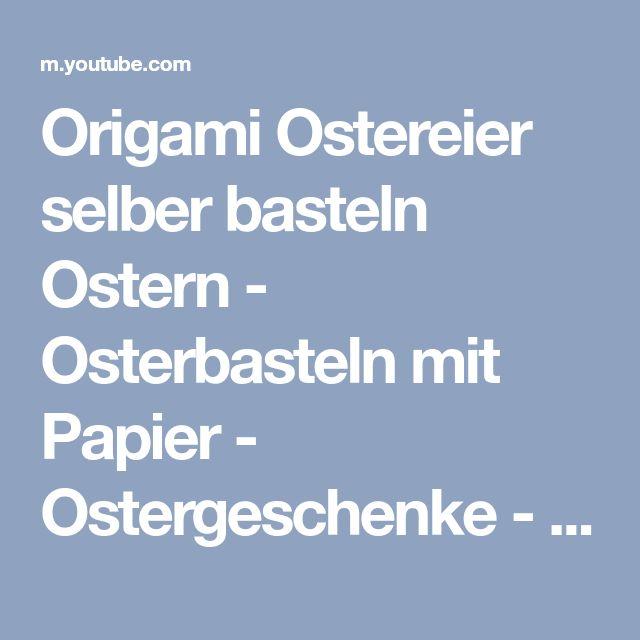 Origami Ostereier selber basteln Ostern - Osterbasteln mit Papier - Ostergeschenke - DIY Osterdeko - YouTube