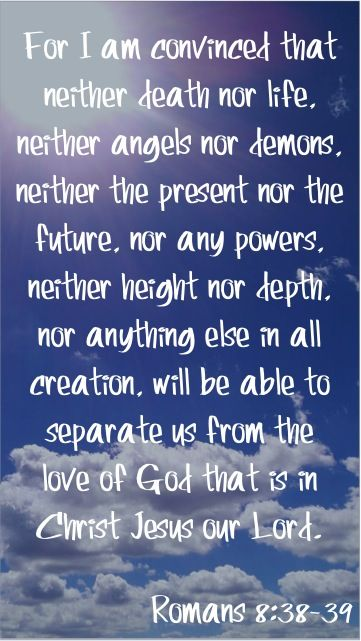 Nothing can separate us! ~ Romans 8:38-39 Love these verses. ❤