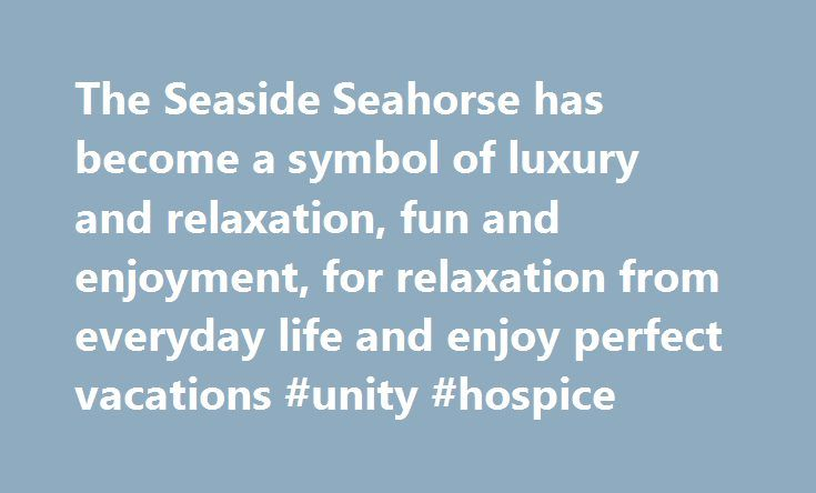 The Seaside Seahorse has become a symbol of luxury and relaxation, fun and enjoyment, for relaxation from everyday life and enjoy perfect vacations #unity #hospice http://hotels.remmont.com/the-seaside-seahorse-has-become-a-symbol-of-luxury-and-relaxation-fun-and-enjoyment-for-relaxation-from-everyday-life-and-enjoy-perfect-vacations-unity-hospice/  #seaside motels # Seaside HotelsWhy settle for less? Gewandhaus Dresden, built between 1768 and 1770, is a further five-star Boutique Hotel…