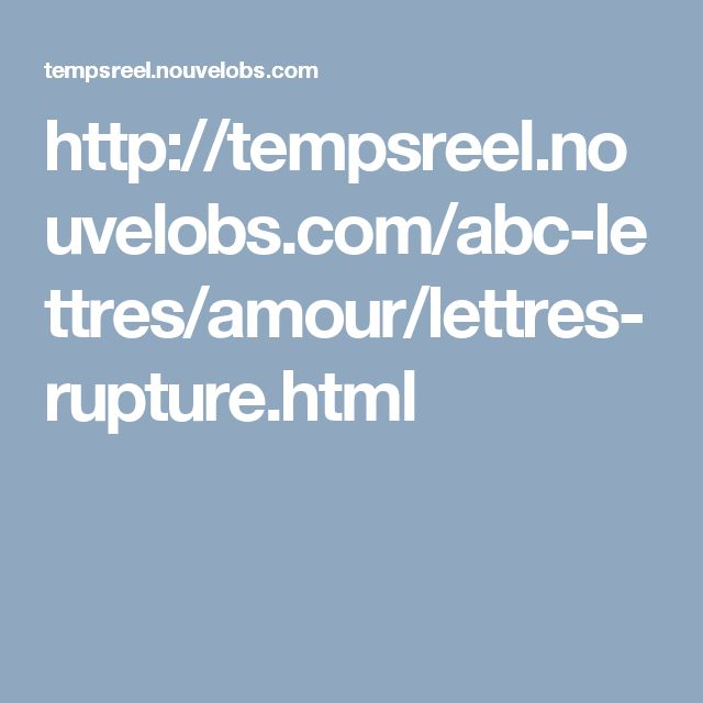 http://tempsreel.nouvelobs.com/abc-lettres/amour/lettres-rupture.html