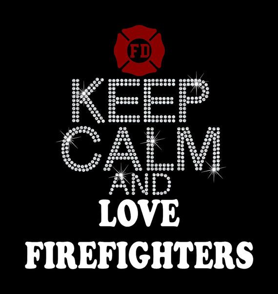 I Love My Firefighter - Keep Calm and Love Firefighters. need this shirt!