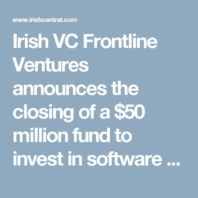 Irish VC Frontline Ventures announces the closing of a $50 million fund to invest in software companies | IrishCentral.com