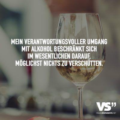Mein verantwortungsvoller Umhang mit Alkohol beschränkt sich im wesentlichen darauf, möglichst nichts zu verschütten.