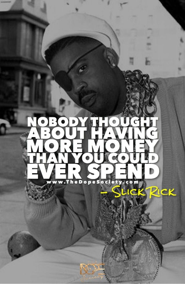 THE DOPE $OCIETY®  #1 Source for Hip Hop instrumentals and HQ Mixed and Mastered Beats @ www.thedopesociety.com     Follow me @ https://the-dope-society.tumblr.com   Slick Rick, The Ruler, hip hop, rapper, rap quotes, hip hop quotes, money quotes, hip hop lyrics, rap lyrics, dope quotes, swag quotes, hip hop beats, rap beats, emcee, old school, meme, memes, rich, wealthy, entrepreneur,  Dream big. Nobody thought about having more money than you could spend.
