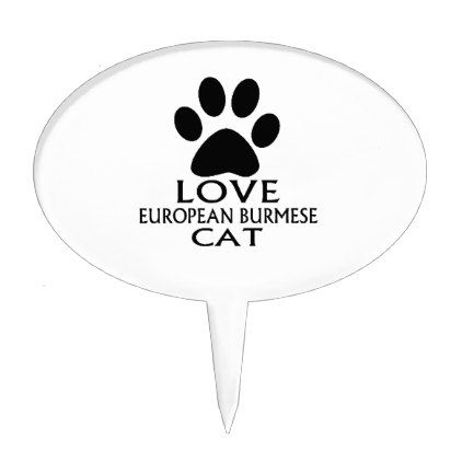 LOVE EUROPEAN BURMESE CAT DESIGNS CAKE TOPPER - kitchen gifts diy ideas decor special unique individual customized