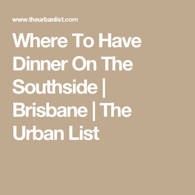 Where To Have Dinner On The Southside | Brisbane | The Urban List