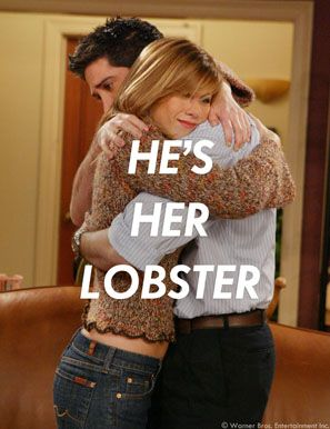 """""""When lobsters fall in love they mate for life."""" Friends."""