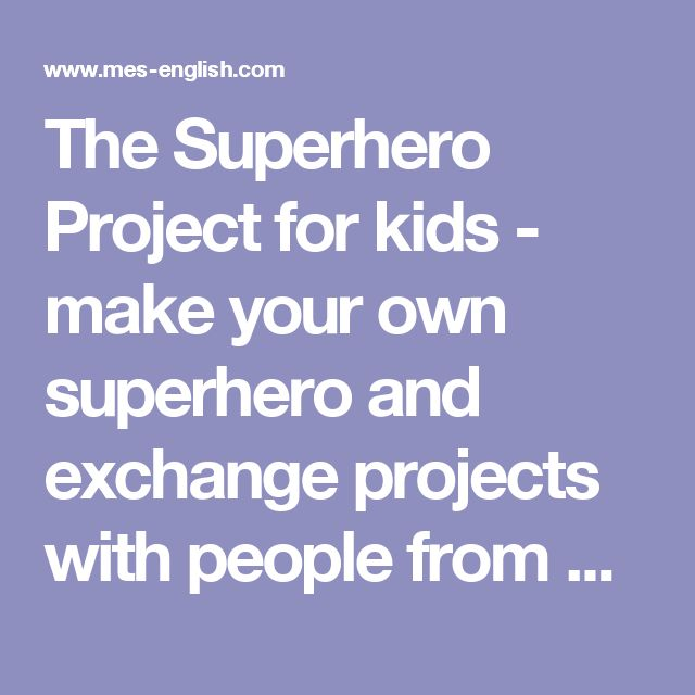 The Superhero Project for kids - make your own superhero and exchange projects with people from around the world