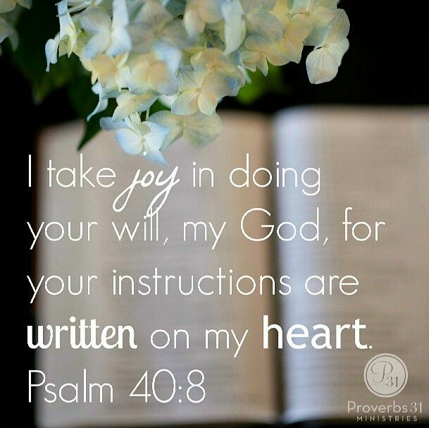 Psalm 40:8 (KJV). I delight to do thy will, O my God: yea, thy law is within my heart.