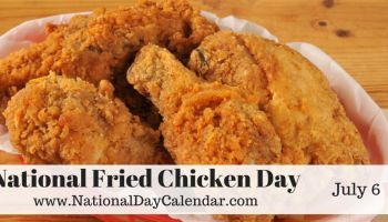 July 6, 2017 – NATIONAL FRIED CHICKEN DAY