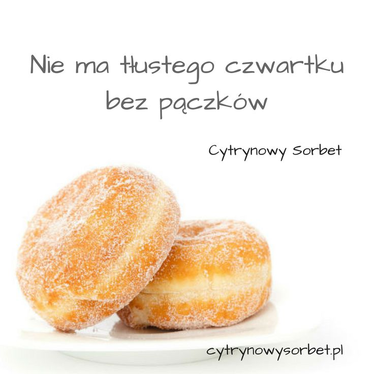 Nie ma tłustego czwartku bez pysznych pączków z lukrem lub cukrem pudrem.