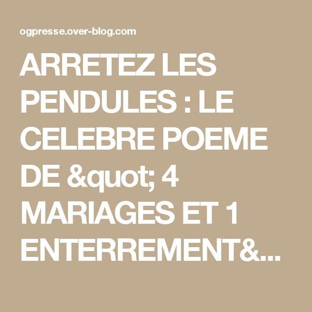 """ARRETEZ LES PENDULES : LE CELEBRE POEME DE """" 4 MARIAGES ET 1 ENTERREMENT"""" -   le blog ogpresse"""
