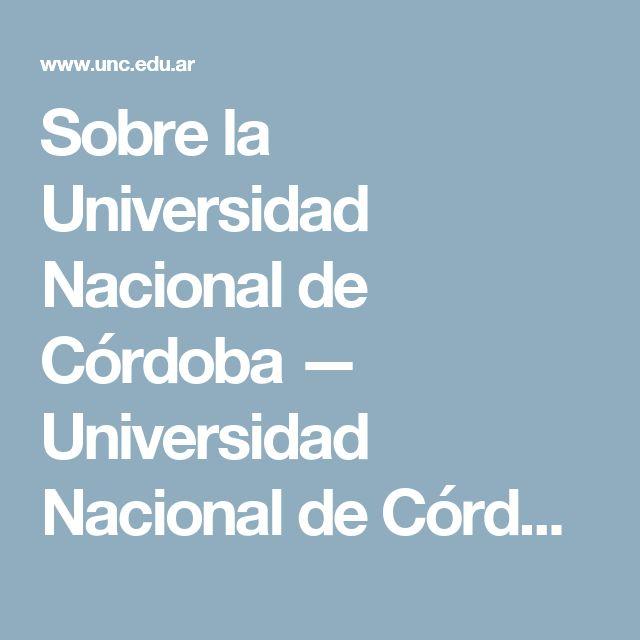 Sobre la Universidad Nacional de Córdoba — Universidad Nacional de Córdoba