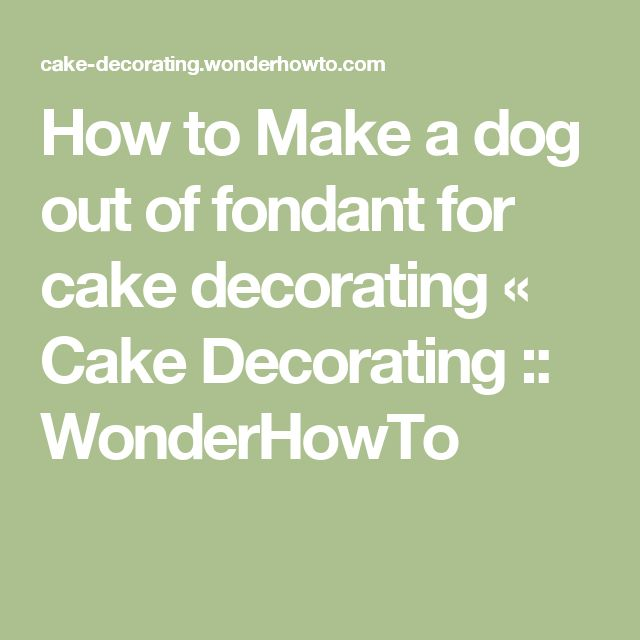 How to Make a dog out of fondant for cake decorating « Cake Decorating :: WonderHowTo