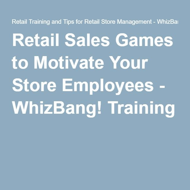 Retail Sales Games to Motivate Your Store Employees - WhizBang! Training