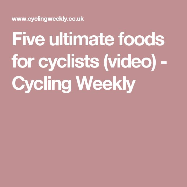 Five ultimate foods for cyclists (video) - Cycling Weekly