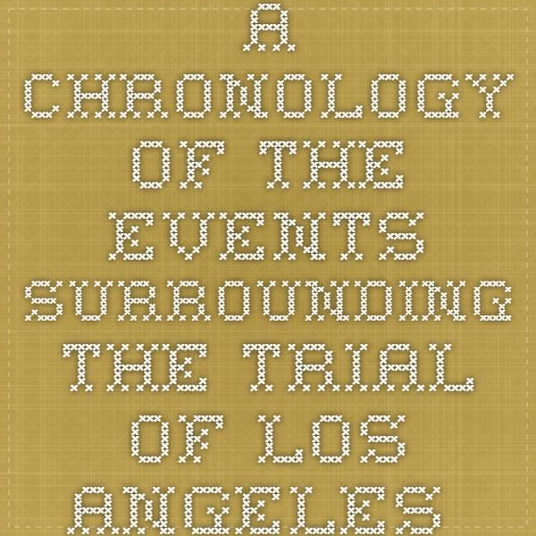 A Chronology of the Events Surrounding the Trial of Los Angeles Police Officers for the Beating of Rodney King.